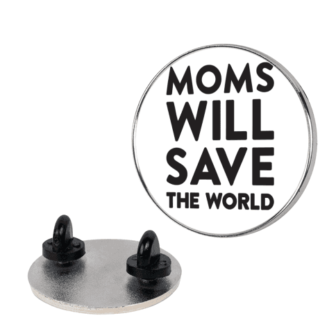 Moms Will Save The World pin