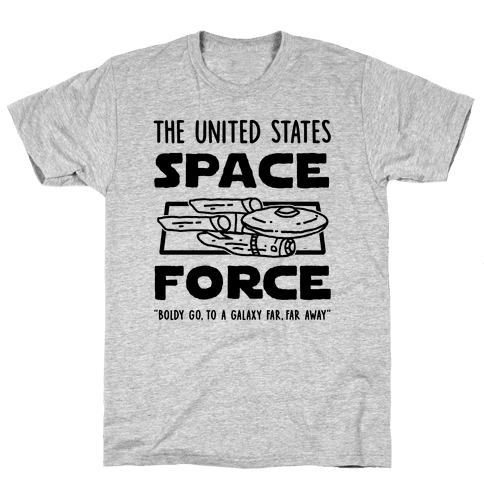 Space Force (Boldly go, to a Galaxy Far, Far Away) Mens T-Shirt
