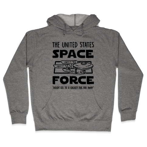 Space Force (Boldly go, to a Galaxy Far, Far Away) Hooded Sweatshirt