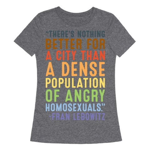There's Nothing Better For A City Than A Dense Population Of Angry Homosexuals Quote White Print Womens T-Shirt