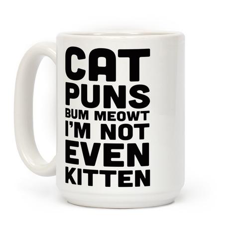 Cat Puns Bum Meowt I'm Not Even Kitten Coffee Mug