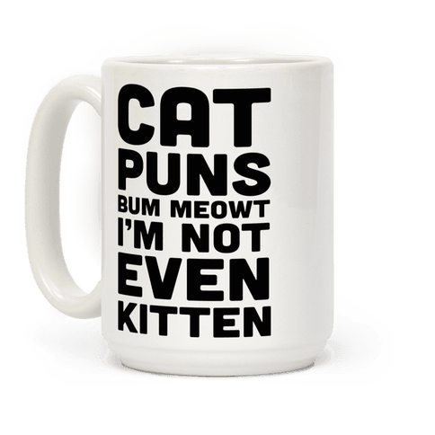 Cat Puns Bum Meowt I'm Not Even Kitten Coffee Mug