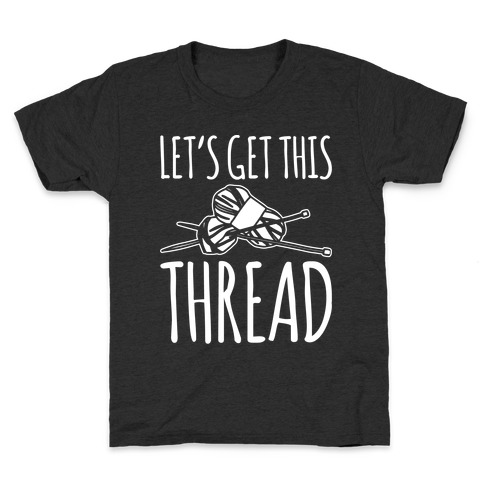 Let's Get This Thread Knitting Parody White Print Kids T-Shirt