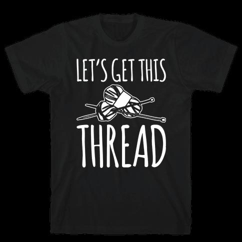 Let's Get This Thread Knitting Parody White Print Mens T-Shirt
