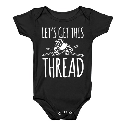 Let's Get This Thread Knitting Parody White Print Baby Onesy