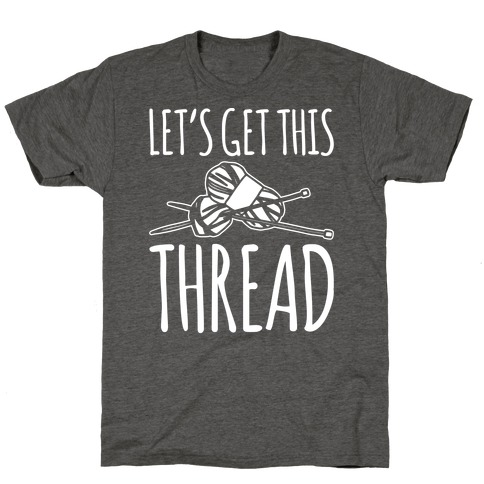 Let's Get This Thread Knitting Parody White Print T-Shirt