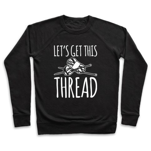 Let's Get This Thread Knitting Parody White Print Pullover