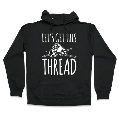 Let's Get This Thread Knitting Parody White Print Hooded Sweatshirt