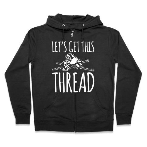 Let's Get This Thread Knitting Parody White Print Zip Hoodie