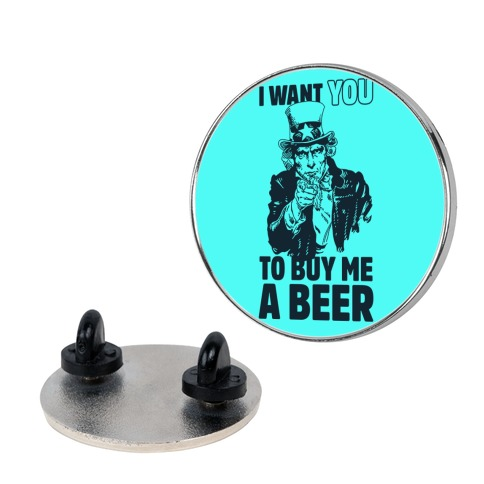 Uncle Sam Says I Want YOU to Buy Me a Beer Pin