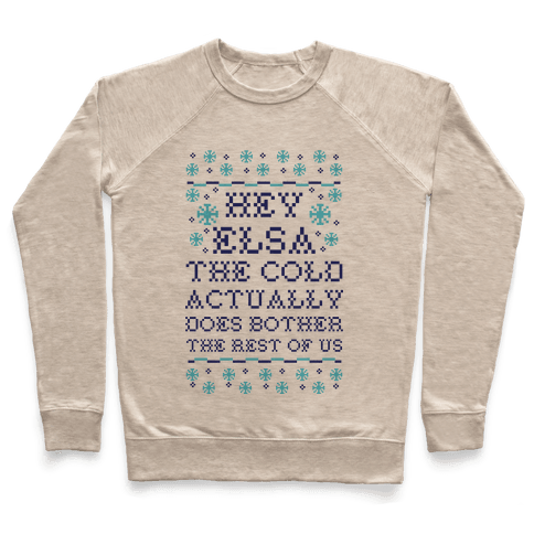 Hey Elsa The Cold Does Bother the Rest of Us Ugly Sweater Pullover