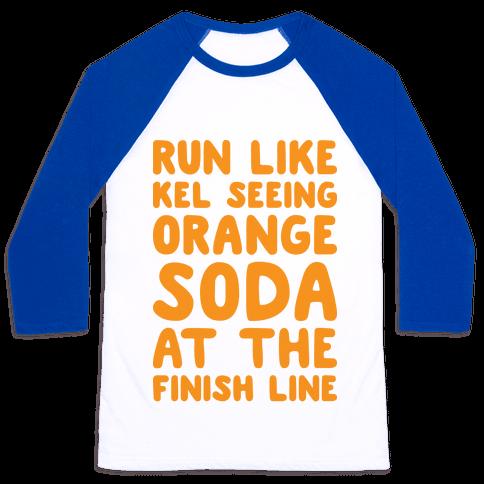 Run Like Kel Seeing Orange Soda At The Finish Line Baseball Tee