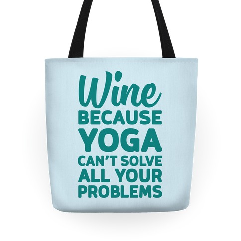 Wine Because Yoga Can't Solve All Your Problems Tote