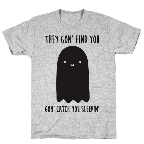 Ghosts Gon' Find You Gon' Catch You Sleepin' Mens T-Shirt