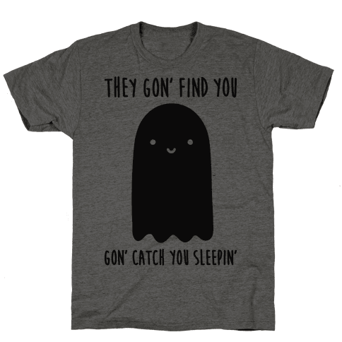 Ghosts Gon' Find You Gon' Catch You Sleepin'
