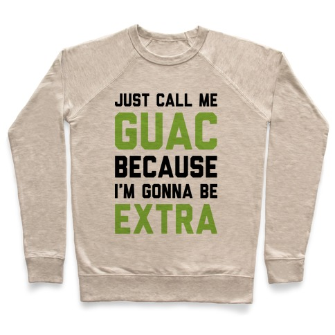 Just Call Me Guac Because I'm Gonna Be Extra Pullover