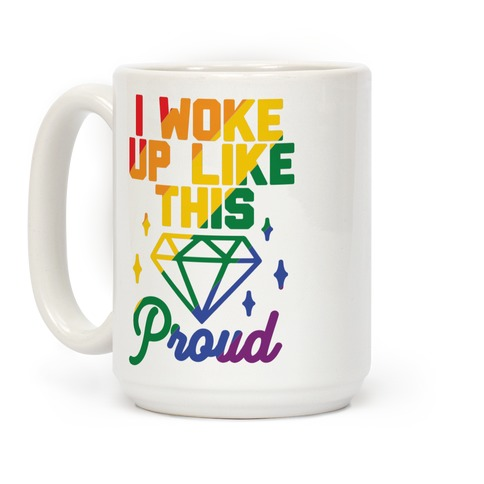 I Woke Up Like This Proud LGBT Coffee Mug