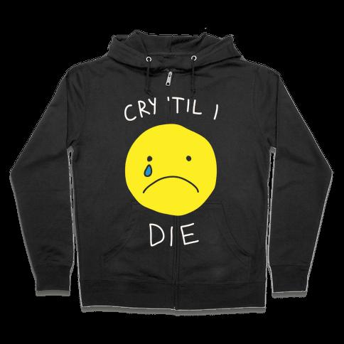 Cry 'Til I Die Zip Hoodie