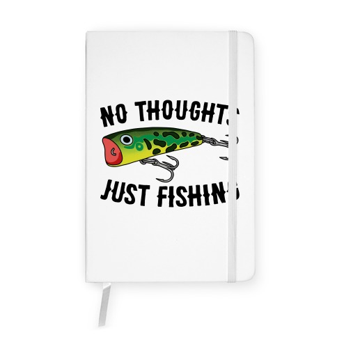 No Thoughts Just Fishing Notebook