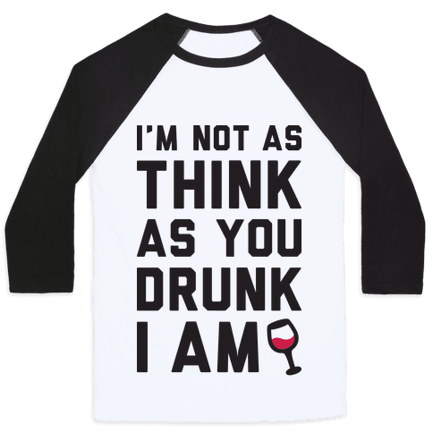 I'm Not As Think As You Drunk I Am Baseball Tee