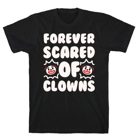 Forever Scared of Clowns White Print T-Shirt