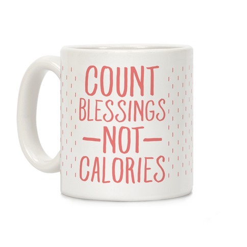 Count Blessings Not Calories Coffee Mug
