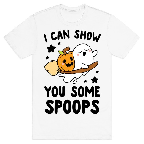 I Can Show You Some Spoops T-Shirt