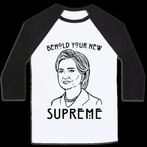 Behold Your Next Supreme Hillary Parody Baseball Tee