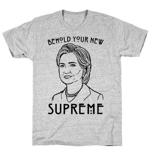 Behold Your Next Supreme Hillary Parody Mens T-Shirt