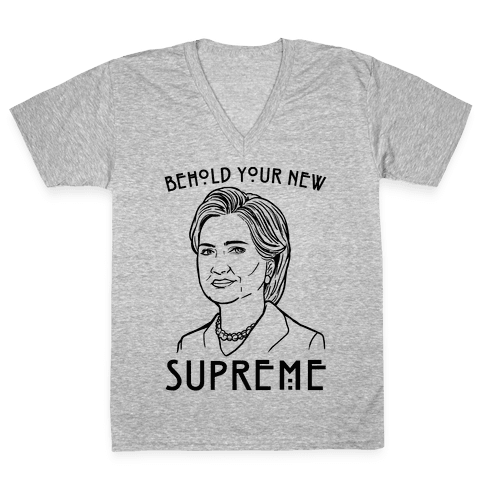 Behold Your Next Supreme Hillary Parody V-Neck Tee Shirt
