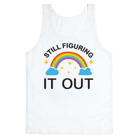 Still Figuring It Out Tank Top