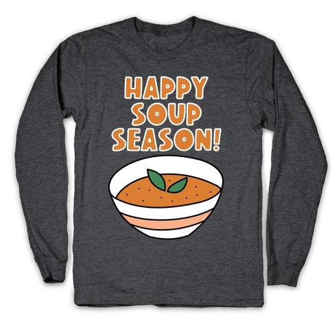 Happy Soup Season! Long Sleeve T-Shirt