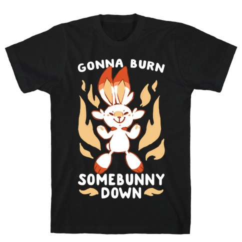 Gonna Burn Somebunny Down - Scorbunny T-Shirt