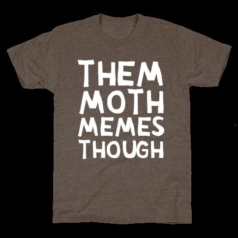 Them Moth Memes Though Mens T-Shirt