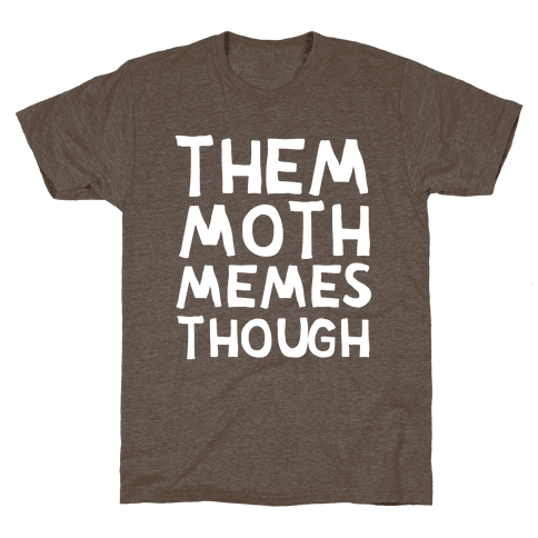 Them Moth Memes Though Mens T-Shirt