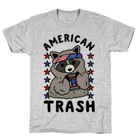 American Trash Mens/Unisex T-Shirt
