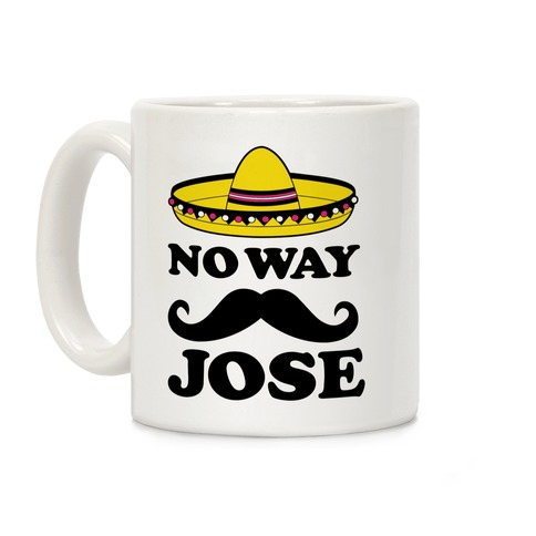 No Way Jose  Coffee Mug