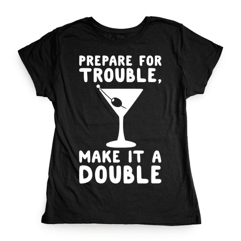 Prepare For Trouble Make It A Double White Print Womens T-Shirt
