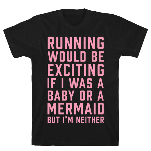 Running Would Be Exciting Mens T-Shirt