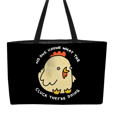 No One Knows What The Cluck They're Doing Chicken Weekender Tote
