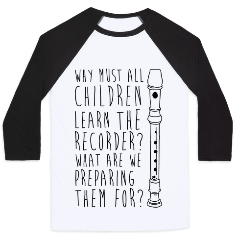 Why Must All Children Learn The Recorder Baseball Tee