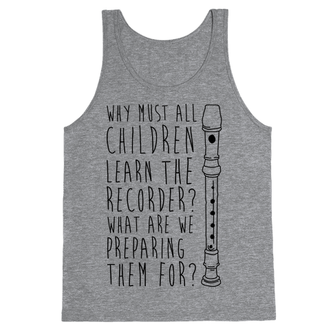 Why Must All Children Learn The Recorder Tank Top