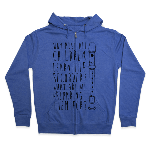 Why Must All Children Learn The Recorder Zip Hoodie