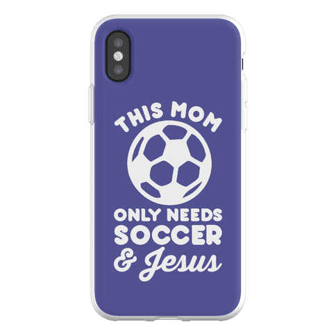 This Mom Only Needs Soccer and Jesus Phone Flexi-Case