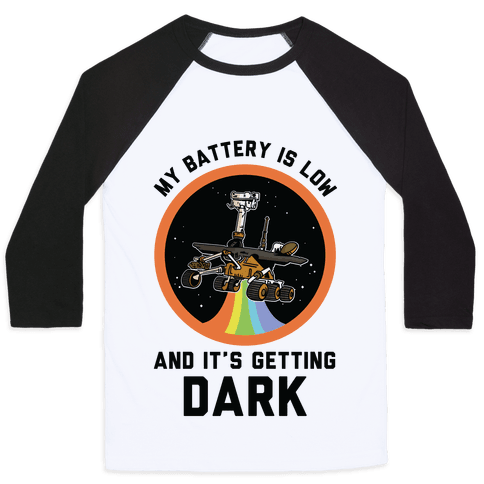 My Battery Is Low And It's Getting Dark (Mars Rover Oppy) Baseball Tee