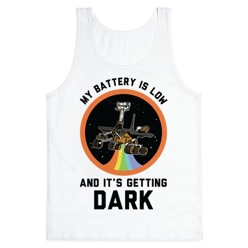 My Battery Is Low And It's Getting Dark (Mars Rover Oppy) Tank Top