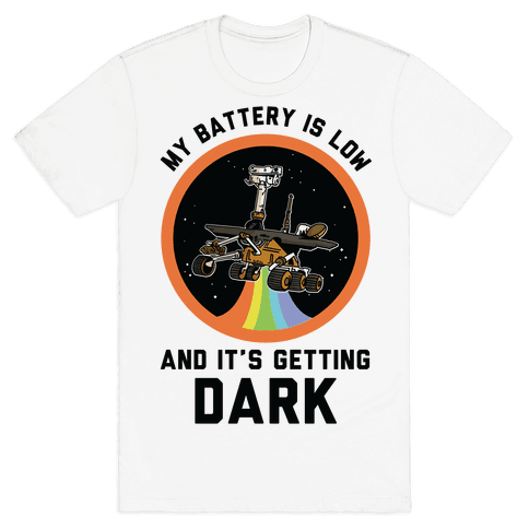 My Battery Is Low And It's Getting Dark (Mars Rover Oppy) Mens/Unisex T-Shirt