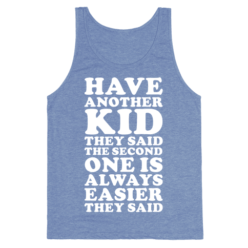 Have Another Kid They Said Tank Top