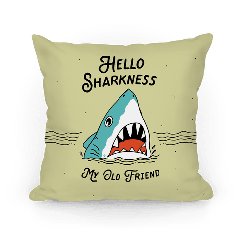 Hello Sharkness My Old Friend Pillow