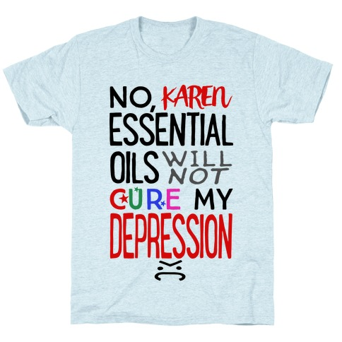 Essential Oils Will Not Cure My Depression T-Shirt
